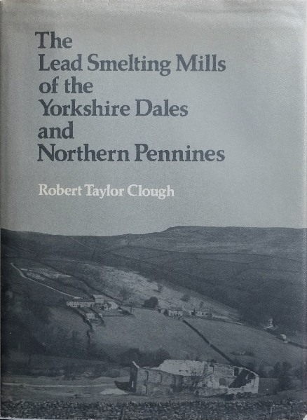 Image for THE LEAD SMELTING MILLS OF THE YORKSHIRE DALES & NORTHERN PENNINES