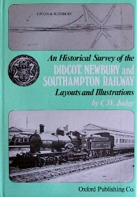 Image for AN HISTORICAL SURVEY OF THE DIDCOT, NEWBURY & SOUTHAMPTON RAILWAY