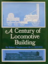 Image for A CENTURY OF LOCOMOTIVE BUILDING BY ROBERT STEPHENSON & Co.(1823-1923)