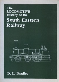 Image for THE LOCOMOTIVE HISTORY OF THE SOUTH EASTERN RAILWAY