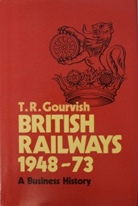 Image for BRITISH RAILWAYS 1948-73 : A BUSINESS HISTORY