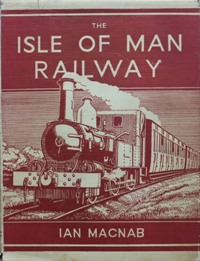 Image for A HISTORY & DESCRIPTION OF THE ISLE OF MAN RAILWAY