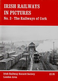 Image for IRISH RAILWAYS IN PICTURES No.3 - THE RAILWAYS OF CORK