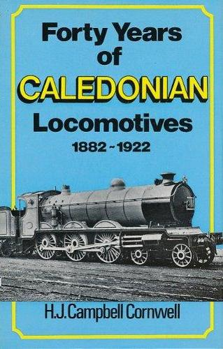 Image for FORTY YEARS OF CALEDONIAN LOCOMOTIVES 1882 - 1922