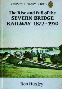 Image for THE RISE AND FALL OF THE SEVERN BRIDGE RAILWAY 1872 - 1970