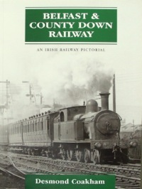 Image for BELFAST & COUNTY DOWN RAILWAY : AN IRISH RAILWAY PICTORIAL