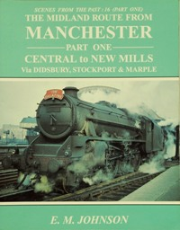 Image for THE MIDLAND ROUTE FROM MANCHESTER Part One: CENTRAL to NEW MILLS