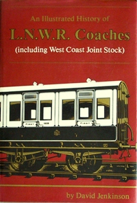 Image for AN ILLUSTRATED HISTORY OF L.N.W.R. COACHES (INCLUDING WEST COAST JOINT STOCK)