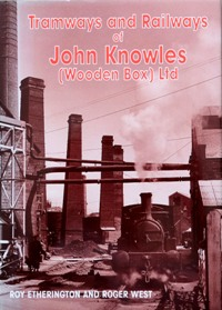 Image for TRAMWAYS AND RAILWAYS OF JOHN KNOWLES (WOODEN BOX) LTD