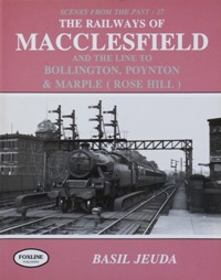 Image for THE RAILWAYS OF MACCLESFIELD AND THE LINE TO BOLLINGTON , POYNTON & MARPLE (ROSE HILL)