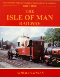 Image for ISLE OF MAN RAILWAYS & TRAMWAYS Part One: THE ISLE OF MAN RAILWAY