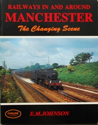 Image for RAILWAYS IN AND AROUND MANCHESTER - THE CHANGING SCENE