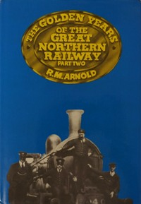 Image for THE GOLDEN YEARS OF THE GREAT NORTHERN RAILWAY  Part Two