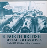 Image for NORTH BRITISH STEAM LOCOMOTIVES - BUILT 1857 -1956 FOR RAILWAYS OVERSEAS