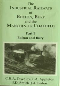 Image for THE INDUSTRIAL RAILWAYS OF BOLTON, BURY AND THE MANCHESTER COALFILED - Part 1 - BOLTON & BURY
