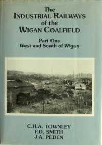 Image for THE INDUSTRIAL RAILWAYS OF THE WIGAN COALFIELD - Part One - WEST & SOUTH OF WIGAN