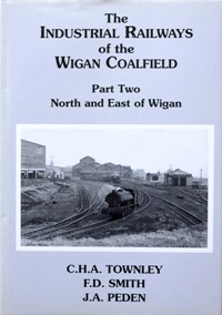 Image for THE INDUSTRIAL RAILWAYS OF THE WIGAN COALFIELD - Part Two - NORTH & EAST OF WIGAN