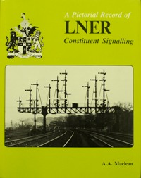 Image for A PICTORIAL RECORD OF LNER CONSTITUENT SIGNALLING