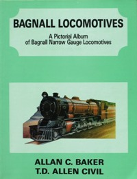 Image for BAGNALL LOCOMOTIVES - A PICTORIAL ALBUM OF BAGNALL NARROW GAUGE LOCOMOTIVES
