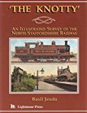 Image for THE KNOTTY : AN ILLUSTRATED SURVEY OF THE NORTH STAFFORDSHIRE RAILWAY
