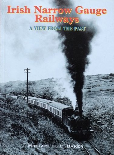 Image for IRISH NARROW GAUGE RAILWAYS - A VIEW FROM THE PAST