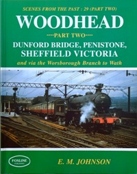 Image for WOODHEAD - Part Two : DUNFORD BRIDGE, PENISTONE, SHEFFIELD VICTORIA and via the WORSBOROUGH BRANCH to WATH
