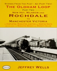 Image for THE OLDHAM LOOP Part Two - NEW HEY, MILNROW AND ROCHDALE TO MANCHESTER VICTORIA