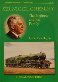 Image for SIR NIGEL GRESLEY - THE ENGINEER AND HIS FAMILY