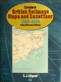 Image for COMPLETE BRITISH RAILWAYS MAPS AND GAZETTEER 1825 - 1985