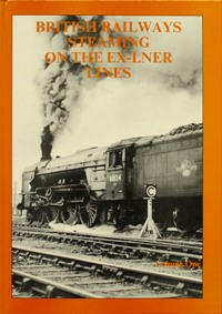 Image for BRITISH RAILWAYS STEAMING ON THE EX-LNER LINES Volume 1
