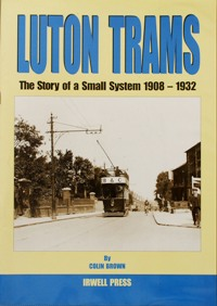 Image for LUTON TRAMS -:THE STORY OF A SMALL SYSTEM 1908-1932
