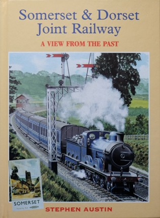 Image for SOMERSET & DORSET JOINT RAILWAY - A VIEW FROM THE PAST