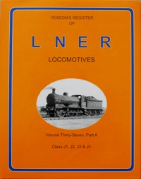 Image for YEADON'S REGISTER OF L.N.E.R. LOCOMOTIVES, Volume Thirty-Seven Part A, CLASS J1, J2, J3 & J4