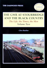 Image for THE GWR AT STOURBRIDGE AND THE BLACK COUNTRY The Life, the Times the Men  Volume Two