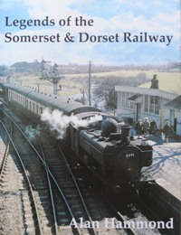 Image for LEGENDS OF THE SOMERSET & DORSET RAILWAY