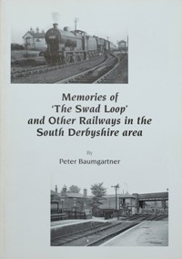 Image for MEMORIES OF THE SWAD LOOP AND OTHER RAILWAYS IN THE SOUTH DERBYSHIRE AREA