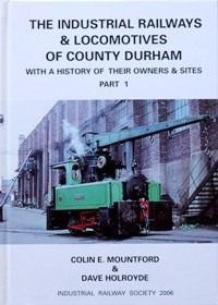 Image for THE INDUSTRIAL RAILWAYS & LOCOMOTIVES OF COUNTY DURHAM with a History of Their Owners & Sites Part 1