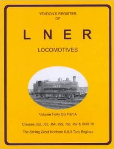 Image for YEADON'S REGISTER OF L.N.E.R. LOCOMOTIVES, Volume Forty-Six Part A CLASSES  J52, J53, J54, J55, J56, J57 & GNR 19