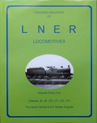 Image for YEADON'S REGISTER OF L.N.E.R. LOCOMOTIVES, Volume Forty-Five CLASSES  J8, J9, J10, J11, J12, J13