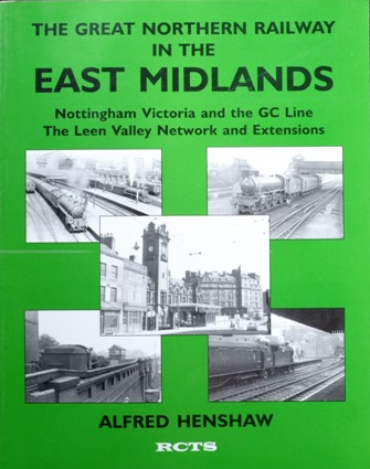 Image for THE GREAT NORTHERN RAILWAY IN THE EAST MIDLANDS - Nottingham Victoria and the GC Line