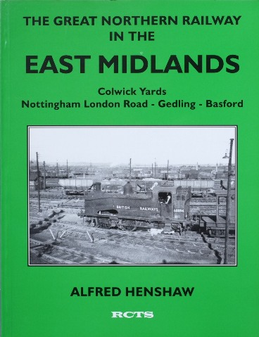 Image for THE GREAT NORTHERN RAILWAY IN THE EAST MIDLANDS - Colwick Yards