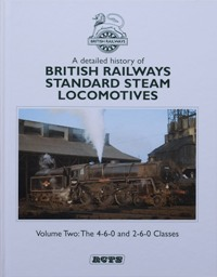 Image for A DETAILED HISTORY OF BRITISH RAILWAYS STANDARD STEAM LOCOMOTIVES  Vol.ume Two : THE 4-6-0 and 2-6-0 CLASSES