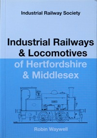 Image for INDUSTRIAL RAILWAYS & LOCOMOTIVES OF HERTFORDSHIRE & MIDDLESEX