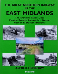 Image for THE GREAT NORTHERN RAILWAY IN THE EAST MIDLANDS - Erewash Valley Lines, Pinxton Branch, Awsworth - Ilkeston, Heanor and Stanton Branches