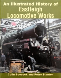 Image for AN ILLUSTRATED HISTORY OF EASTLEIGH LOCOMOTIVE WORKS