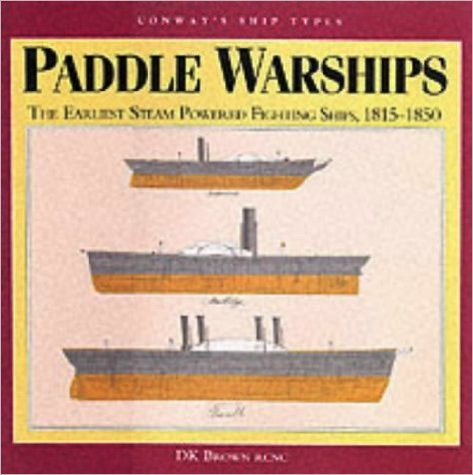 Image for PADDLE WARSHIPS - The Earliest Steam Powered Fighting Ships, 1815-1850