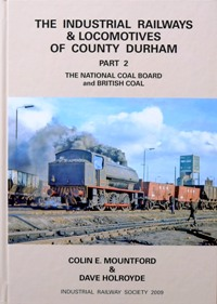 Image for THE INDUSTRIAL RAILWAYS & LOCOMOTIVES OF COUNTY DURHAM Part 2 : The National Coal Board & British Coal