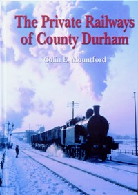 Image for THE PRIVATE RAILWAYS OF COUNTY DURHAM