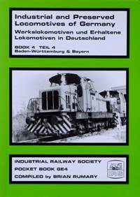 Image for INDUSTRIAL and PRESERVED LOCOMOTIVES OF WEST GERMANY - BOOK 4 - BADEN-WURTTEMBURG & BAYERN