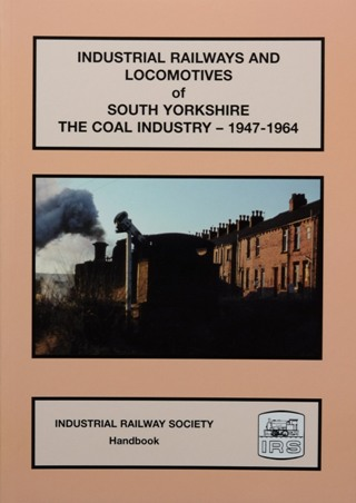 Image for INDUSTRIAL RAILWAYS AND LOCOMOTIVES OF SOUTH YORKSHIRE : THE COAL INDUSTRY 1947-1964
